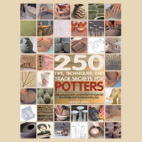 250 Tips, Techniques & Trade Secrets for Potters